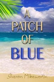 A Patch Of Blue ebook by Sharon Mikeworth