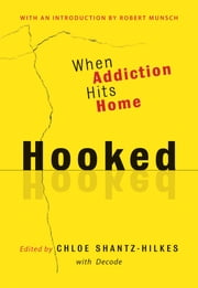 Hooked - When Addiction Hits Home ebook by Chloe Shantz-Hilkes,Decode