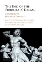 The End of the Eurocrats' Dream ebook by Damian Chalmers,Markus Jachtenfuchs,Christian Joerges