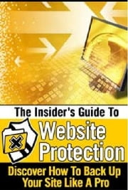 The Insider's Guide To Website Protection ebook by Anonymous