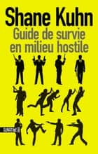 Guide de survie en milieu hostile eBook by Shane KUHN, Karine LALECHÈRE