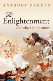 The Enlightenment: And Why it Still Matters - And Why it Still Matters ebook by Anthony Pagden