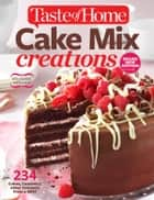 Taste of Home Cake Mix Creations Brand New Edition - 234 Cakes, Cookies & other Desserts from a Mix! ebook by Editors of Taste of Home