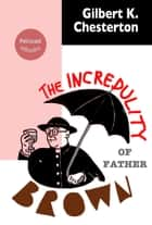 The Incredulity of Father Brown ebook by Gilbert K. Chesterton