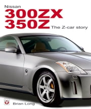 Nissan 300ZX/350Z The Z-car Story ebook by Brian Long
