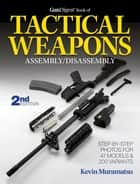 The Gun Digest Book of Tactical Weapons Assembly/Disassembly ebook by Kevin Muramatsu