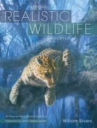Painting Realistic Wildlife in Acrylic - 30 Step-By-Step Demonstrations eBook by William Silvers