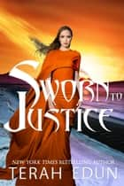 Sworn To Justice: Courtlight #12 ebook by Terah Edun
