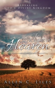 The 12 Promises of Heaven ebook by Allen C. Liles