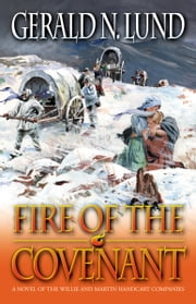 Fire of the Covenant - The Story of the Willie and Martin Handcart Companies ebook by Gerald N. Lund