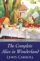 The Complete Alice in Wonderland - The Illustrated Edition ekitaplar by Lewis Carroll
