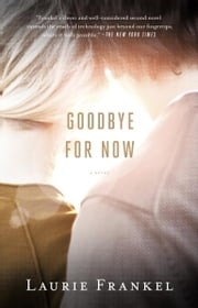 Goodbye for Now - A Novel ebook by Laurie Frankel