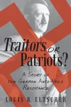 Traitors or Patriots? ebook by Louis R. Eltscher
