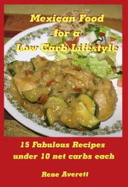 Mexican Food for a Low Carb Lifestyle - Low Carb 15, #1 ebook by Rene Averett