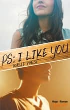 PS : I like you ebook by Kasie West, Pauline Vidal