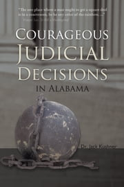 Courageous Judicial Decisions in Alabama ebook by Dr. Jack Kushner