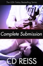 Complete Submission - (The Submission Series Books 1-8) ebook by CD Reiss