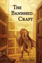 The Banished Craft ebook by E.D.E. Bell