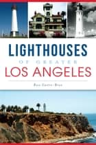 Lighthouses of Greater Los Angeles ebook by Rose Castro-Bran