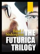 The Futurica Trilogy ebook by Alexander Bard,Jan Söderqvist