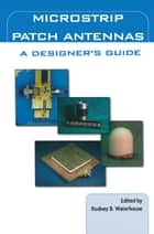 Microstrip Patch Antennas: A Designer's Guide ebook by Rodney Waterhouse