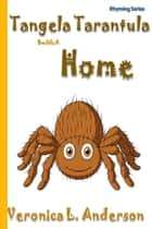 Tangela Tarantula Builds A Home ebook by Veronica Anderson