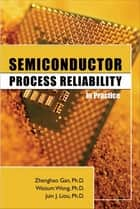 Semiconductor Process Reliability in Practice ebook by Zhenghao Gan, Waisum Wong, Juin J. Liou