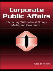 Corporate Public Affairs - Interacting With Interest Groups, Media, and Government ebook by Otto Lerbinger