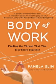 Body of Work - Finding the Thread That Ties Your Story Together ebook by Pamela Slim