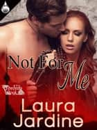 Not For Me ebook by Laura Jardine