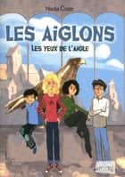Les yeux de l'aigle, tome 1 ebook by Nadia COSTE