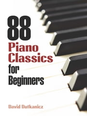 88 Piano Classics for Beginners ebook by David Dutkanicz