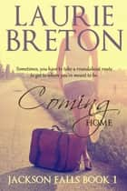 Coming Home: Jackson Falls Book 1 ebook by Laurie Breton