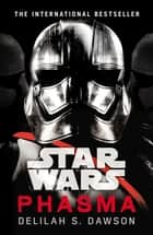 Star Wars: Phasma - Journey to Star Wars: The Last Jedi ebook by Delilah S. Dawson