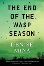 The End of the Wasp Season - A Novel ebook by Denise Mina