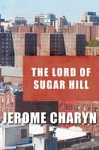 The Lord of Sugar Hill eBook by Jerome Charyn