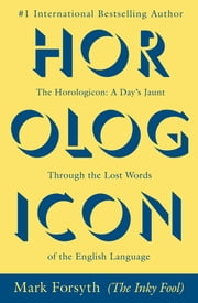 The Horologicon - A Day's Jaunt Through the Lost Words of the English Language ebook by Mark Forsyth