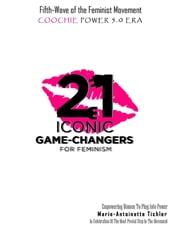 Fifth Wave of the Feminist Movement: Coochie Power 5.0 Era: 21 Iconic Game Changers for Feminism: Empowering Women to Plug into Power in Celebration of the Most Pivotal Step in the Movement ebook by Marie-Antoinette Tichler