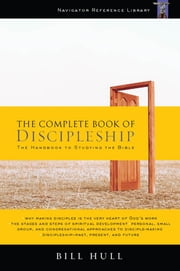 The Complete Book of Discipleship - On Being and Making Followers of Christ ebook by Bill Hull