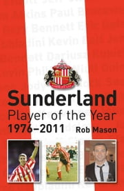 Sunderland AFC Player of the Year 1976-2011 ebook by Rob Mason