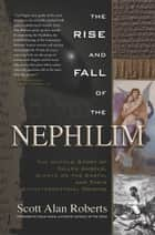 The Rise and Fall of the Nephilim - The Untold Story of Fallen Angels, Giants on the Earth, and Their Extraterrestrial Origins ebook by