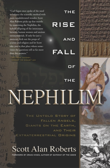 The Rise and Fall of the Nephilim - The Untold Story of Fallen Angels, Giants on the Earth, and Their Extraterrestrial Origins ebook by Scott Alan Roberts