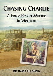 Chasing Charlie - A Force Recon Marine in Vietnam ebook by Richard Fleming