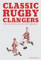 Classic Rugby Clangers - Fluffs, fails and foul-ups from the world's rugby pitches ebook by David Mortimer