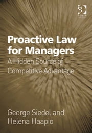 Proactive Law for Managers - A Hidden Source of Competitive Advantage ebook by Ms Helena Haapio,Professor George J Siedel