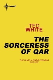 The Sorceress of Qar ebook by Ted White
