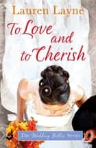 To Love And To Cherish: The Wedding Belles Book 3 ebook by Lauren Layne