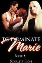 To Dominate Marie 2 ebook by Scarlett Hope
