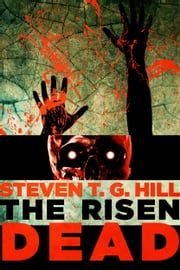 The Risen Dead - A Novel of the Zombie Apocalypse ebook by Steven T. G. Hill
