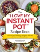 The I Love My Instant Pot® Recipe Book - From Trail Mix Oatmeal to Mongolian Beef BBQ, 175 Easy and Delicious Recipes ebook by Michelle Fagone